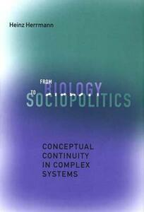 From Biology to Sociopolitics: Conceptual Continuity in Complex Systems - Heinz Herrmann - cover
