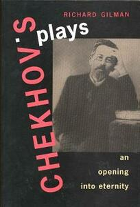 Chekhov's Plays: An Opening Into Eternity - Richard Gilman - cover