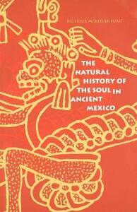 The Natural History of the Soul in Ancient Mexico - Jill Leslie McKeever Furst - cover