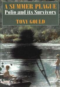 A Summer Plague: Polio and Its Survivors - Tony Gould - cover