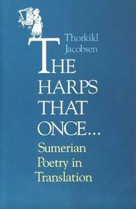 The Harps that Once...: Sumerian Poetry in Translation - Thorkild Jacobsen - cover
