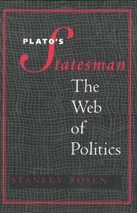"Plato's ""Statesman"": The Web of Politics - Stanley Rosen - cover"