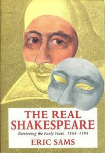 The Real Shakespeare: Retrieving the Early Years, 1564-1594 - Eric Sams - cover