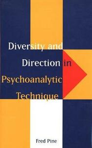 Diversity and Direction in Psychoanalytic Technique - Fred Pine - cover
