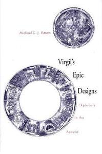Virgil's Epic Designs: Ekphrasis in the Aeneid - Michael C. J. Putnam - cover