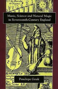 Music, Science, and Natural Magic in Seventeenth-Century England - Penelope Gouk - cover