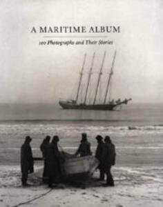 A Maritime Album: 100 Photographs and Their Stories - John Szarkowski,Richard Benson - cover