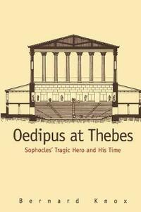 Oedipus at Thebes: Sophocles Tragic Hero and His Time - Bernard M. W. Knox - cover