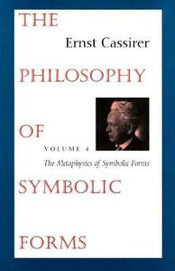 The Philosophy of Symbolic Forms: Volume 4: The Metaphysics of Symbolic Forms - Ernst Cassirer - cover