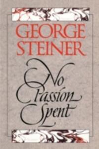 No Passion Spent: Essays 1978-1995 - George Steiner - cover