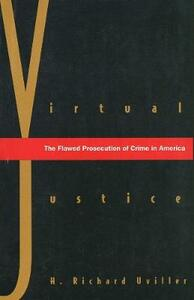 Virtual Justice: The Flawed Prosecution of Crime in America - H. Richard Uviller - cover