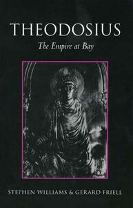 Theodosius: The Empire at Bay - Stephen Williams,Gerald Friell - cover