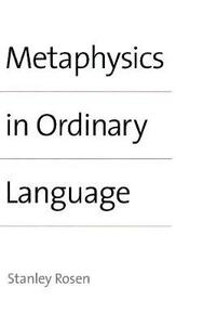 Metaphysics in Ordinary Language - Stanley Rosen - cover