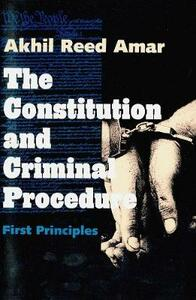 Constitution and Criminal Procedure: First Principles (Revised) - Akhil Reed Amar - cover