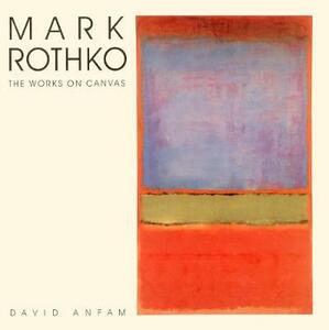 Mark Rothko: The Works on Canvas - David Anfam - cover