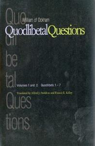 Quodlibetal Questions: Volumes 1 and 2, Quodlibets 1-7 - William of Ockham - cover