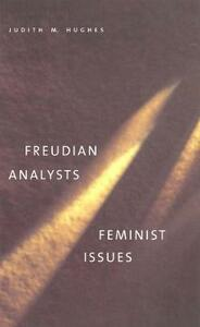 Freudian Analysts/Feminist Issues - Judith M. Hughes,L. M. Kaganovich - cover