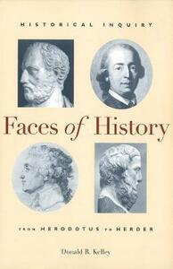 Faces of History: Historical Inquiry from Herodotus to Herder - Donald R. Kelley - cover