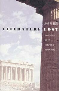 Literature Lost: Social Agendas and the Corruption of the Humanities - John M. Ellis - cover
