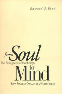 From Soul to Mind: The Emergence of Psychology, from Erasmus Darwin to William James - Edward S. Reed - cover