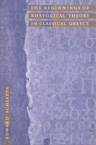 The Beginnings of Rhetorical Theory in Classical Greece - Edward Schiappa - cover