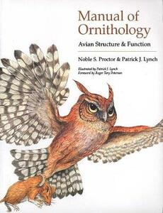Manual of Ornithology: Avian Structure and Function - Noble S. Proctor,Patrick J. Lynch - cover
