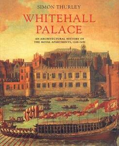 Whitehall Palace: An Architectural History of the Royal Apartments, 1240-1698 - Simon Thurley - cover
