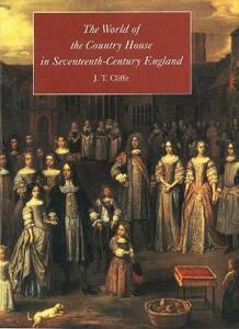 The World of the Country House in Seventeenth-Century England - J. T. Cliffe - cover