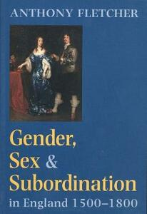 Gender, Sex, and Subordination in England, 1500-1800 - Anthony Fletcher - cover