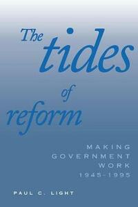 Tides of Reform: Making Government Work, 1945-1995 (Revised) - Paul C. Light - cover