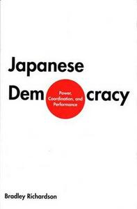 Japanese Democracy: Power, Coordination, and Performance - Bradley M. Richardson - cover