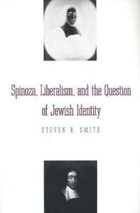 Spinoza, Liberalism, and the Question of Jewish Identity - Steven B. Smith - cover