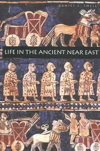 Life in the Ancient Near East, 3100-332 B.C.E. - Daniel C. Snell - cover