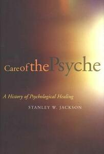 Care of the Psyche: A History of Psychological Healing - Stanley W. Jackson - cover