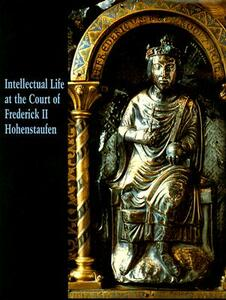 Intellectual Life at the Court of Frederick II Hohenstaufen - cover