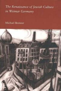 The Renaissance of Jewish Culture in Weimar Germany - Michael Brenner - cover