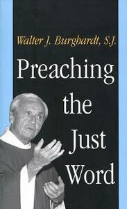 Preaching the Just Word (Revised) - Walter J. Burghardt - cover
