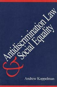 Antidiscrimination Law and Social Equality - Andrew Koppelman - cover