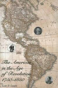 The Americas in the Age of Revolution: 1750-1850 - Lester D. Langley - cover