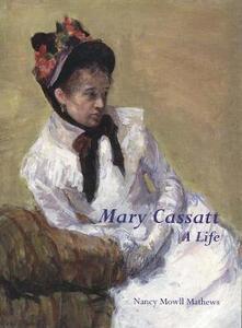 Mary Cassatt: A Life - Nancy Mowll Mathews - cover