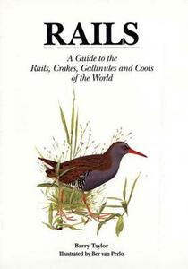 Rails: A Guide to the Rails, Crakes, Gallinules and Coots of the World - Barry Taylor - cover