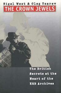 The Crown Jewels: The British Secrets at the Heart of the KGB Archives - Nigel West,Oleg Tsarev - cover
