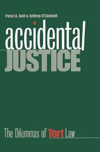 Accidental Justice: The Dilemmas of Tort Law (Revised) - Peter Alan Bell,Jeffrey O'Connell - cover