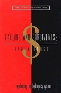 Failure and Forgiveness: Rebalancing the Bankruptcy System - Karen Gross - cover