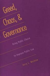 Greed, Chaos, and Governance: Using Public Choice to Improve Public Law - Jerry L. Mashaw - cover