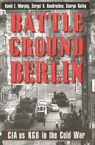 Battleground Berlin: CIA vs. KGB in the Cold War - David E. Murphy - cover