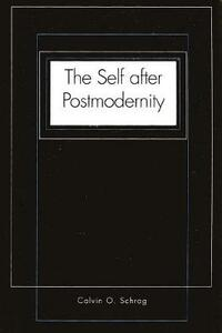The Self After Postmodernity - Calvin O. Schrag - cover