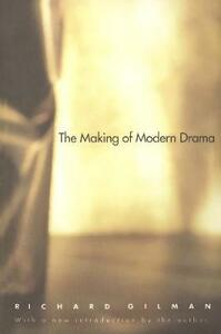 The Making of Modern Drama: A Study of Buchner, Ibsen, Strindberg, Chekhov, Pirandello, Brecht, Beckett, Handke - Richard Gilman - cover