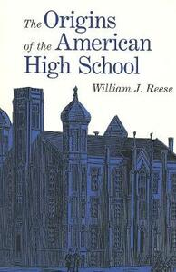 The Origins of the American High School - William J. Reese - cover