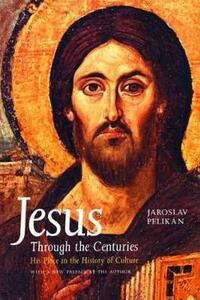 Jesus Through the Centuries: His Place in the History of Culture - Jaroslav Pelikan - cover